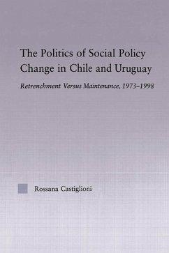 The Politics of Social Policy Change in Chile and Uruguay (eBook, PDF) - Castiglioni Nunez, Rossana