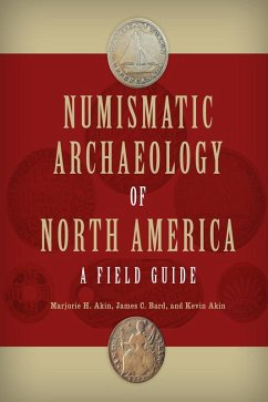 Numismatic Archaeology of North America (eBook, ePUB) - Akin, Marjorie H.; Bard, James C.; Akin, Kevin