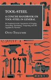Tool-Steel - A Concise Handbook on Tool-Steel in General - Its Treatment in the Operations of Forging, Annealing, Hardening, Tempering and the Appliances Therefor