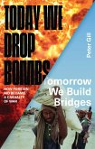 Today We Drop Bombs, Tomorrow We Build Bridges (eBook, ePUB)