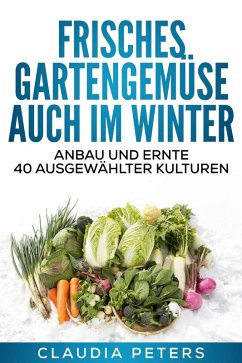 Frisches Gartengemüse auch im Winter (eBook, ePUB) - Peters, Claudia