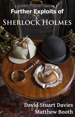 Further Exploits of Sherlock Holmes (eBook, ePUB) - Booth, Matthew; Davies, David Stuart