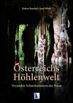 Österreichs Höhlenwelt - Bouchal, Robert; Wirth, Josef
