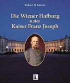 Die Wiener Hofburg unter Kaiser Franz Joseph