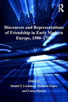 Discourses and Representations of Friendship in Early Modern Europe, 1500-1700 (eBook, PDF)