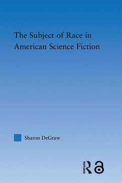 The Subject of Race in American Science Fiction (eBook, ePUB) - Degraw, Sharon