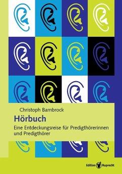 Hörbuch. Eine Entdeckungsreise für Predigthörerinnen und Predigthörer (eBook, PDF) - Barnbrock, Christoph