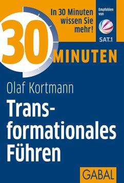 30 Minuten Transformationales Führen (eBook, PDF) - Kortmann, Olaf