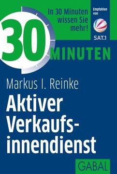 30 Minuten Aktiver Verkaufsinnendienst (eBook, ePUB) - Reinke, Markus I.