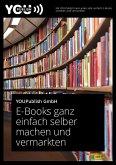 E-Books ganz einfach selber machen und vermarkten (eBook, ePUB)