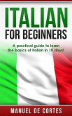 Italian For Beginners: A Practical Guide to Learn the Basics of Italian in 10 Days! (eBook, ePUB)