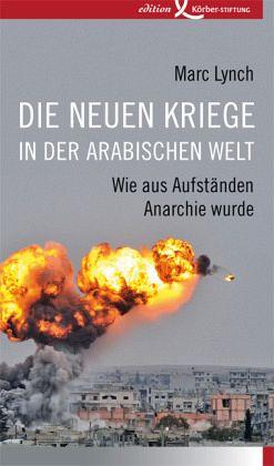 Die neuen Kriege in der arabischen Welt - Lynch, Marc
