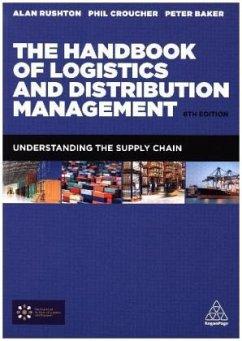 The Handbook of Logistics and Distribution Management - Rushton, Alan; Croucher, Phil; Baker, Peter