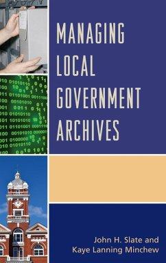 Managing Local Government Archives (eBook, ePUB) - Slate, John H.; Minchew, Kaye Lanning