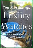 Ten Fun Things to do with Luxury Watches (eBook, ePUB)