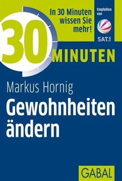 30 Minuten Gewohnheiten ändern (eBook, PDF) - Hornig, Markus