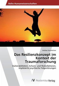Das Resilienzkonzept im Kontext der Traumaforschung