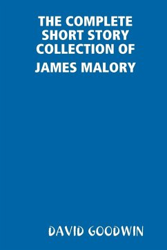 THE COMPLETE SHORT STORY COLLECTION OF JAMES MALORY DAVID GOODWIN Author