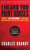 """I Heard You Paint Houses,"" Updated Edition: Frank ""The Irishman"" Sheeran & Closing the Case on Jimmy Hoffa"