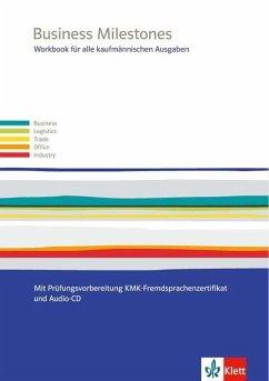Business Milestones. Englisch für alle kaufmännischen Ausgaben. Workbook mit Prüfungsvorbereitung KMK-Fremdsprachenzertifikat mit Lösungen und Audio-CD ROM sowie berufsspezifischem Lernmaterial