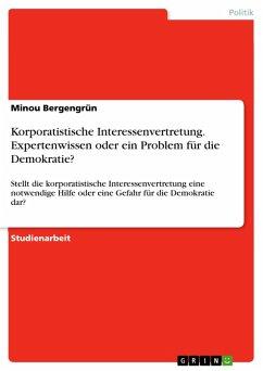 Korporatistische Interessenvertretung. Expertenwissen oder ein Problem für die Demokratie? (eBook, PDF)