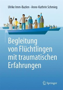 Begleitung von Flüchtlingen mit traumatischen Erfahrungen - Imm-Bazlen, Ulrike; Schmieg, Anne-Kathrin
