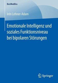 Emotionale Intelligenz und soziales Funktionsniveau bei bipolaren Störungen - Lehner-Adam, Irén