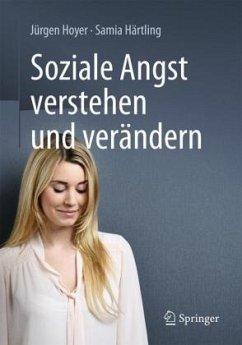 Soziale Angst verstehen und verändern - Hoyer, Jürgen; Härtling, Sophie