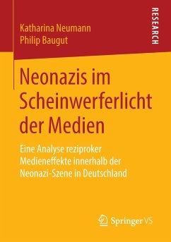Neonazis im Scheinwerferlicht der Medien - Neumann, Katharina;Baugut, Philip