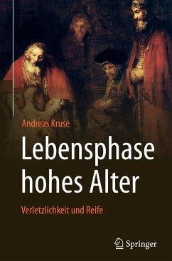 Lebensphase hohes Alter: Verletzlichkeit und Reife - Kruse, Andreas