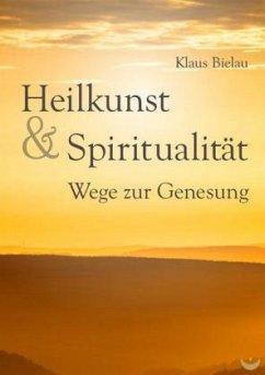 Heilkunst und Spiritualität - Bielau, Klaus