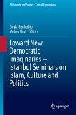 Toward New Democratic Imaginaries - Istanbul Seminars on Islam, Culture and Politics