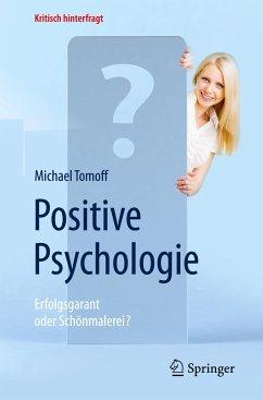 Positive Psychologie - Erfolgsgarant oder Schönmalerei? - Tomoff, Michael