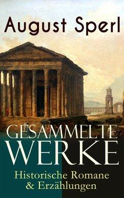 Gesammelte Werke: Historische Romane & Erzählungen (eBook, ePUB) - Sperl, August