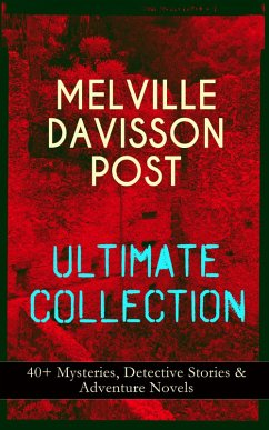 MELVILLE DAVISSON POST Ultimate Collection: 40+ Mysteries, Detective Stories & Adventure Novels (eBook, ePUB)