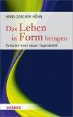 Das Leben in Form bringen (eBook, PDF)