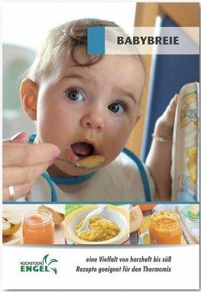 Babybreie - Rezepte geeignet für den Thermomix - Möhrlein-Yilmaz, Marion