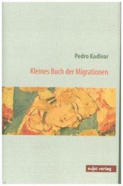 Kleines Buch der Migrationen - Kadivar, Pedro