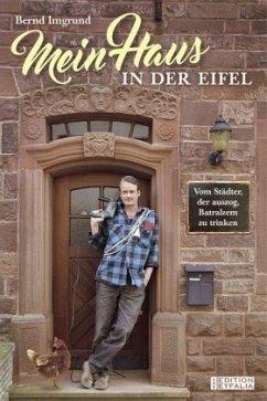 Mein Haus in der Eifel - Imgrund, Bernd