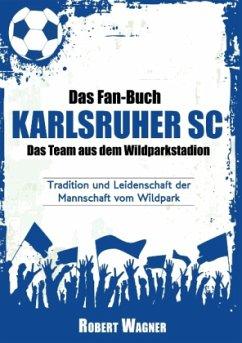 Das Fan-Buch Karlsruher SC - Das Team aus dem W...