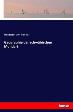 Geographie der schwäbischen Mundart - Fischer, Hermann von