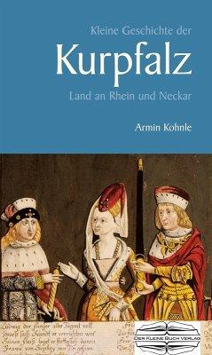 Kleine Geschichte der Kurpfalz (eBook, PDF) - Kohnle, Armin