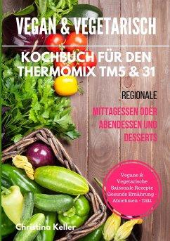 Vegan & vegetarisch. Kochbuch für den Thermomix...
