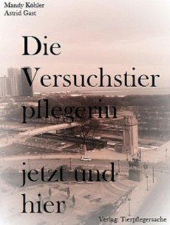 Die Versuchstierpflegerin, jetzt und hier (eBook, ePUB) - Köhler, Mandy