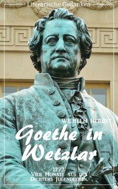 Goethe in Wetzlar (Wilhelm Herbst) (Literarische Gedanken Edition) (eBook, ePUB) - Herbst, Wilhelm