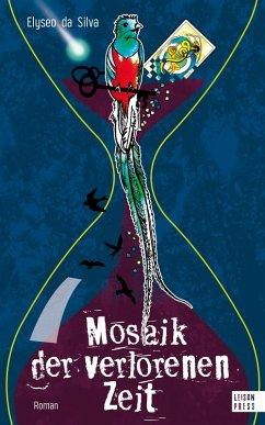 Mosaik der verlorenen Zeit (eBook, ePUB) - da Silva, Elyseo