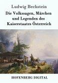 Die Volkssagen, Märchen und Legenden des Kaiserstaates Österreich (eBook, ePUB)