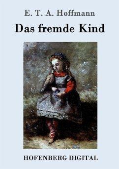 Das fremde Kind (eBook, ePUB) - E. T. A. Hoffmann