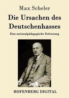 Die Ursachen des Deutschenhasses (eBook, ePUB) - Max Scheler