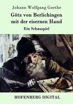 Götz von Berlichingen mit der eisernen Hand (eBook, ePUB) - Johann Wolfgang Goethe